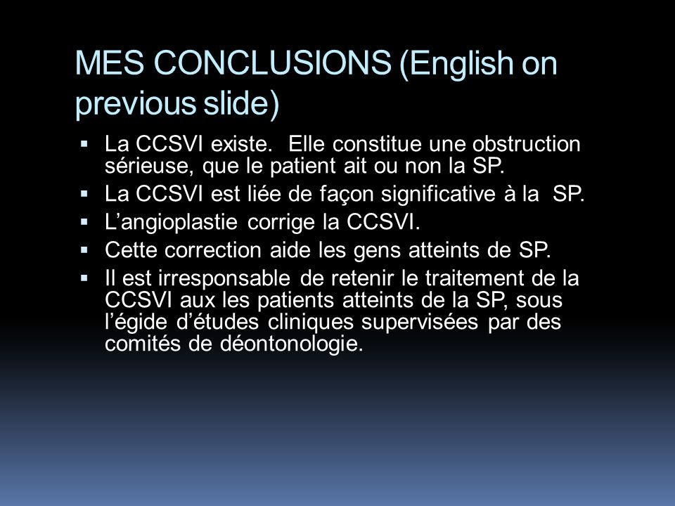 MES CONCLUSIONS (English on previous slide)  La CCSVI existe.