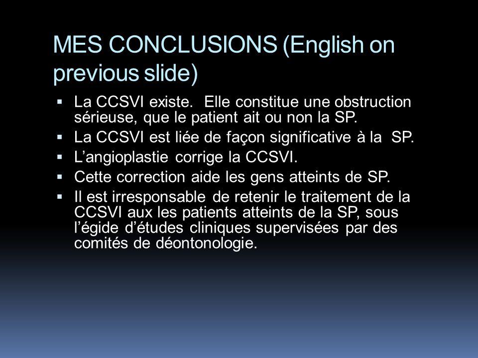 MES CONCLUSIONS (English on previous slide)  La CCSVI existe.