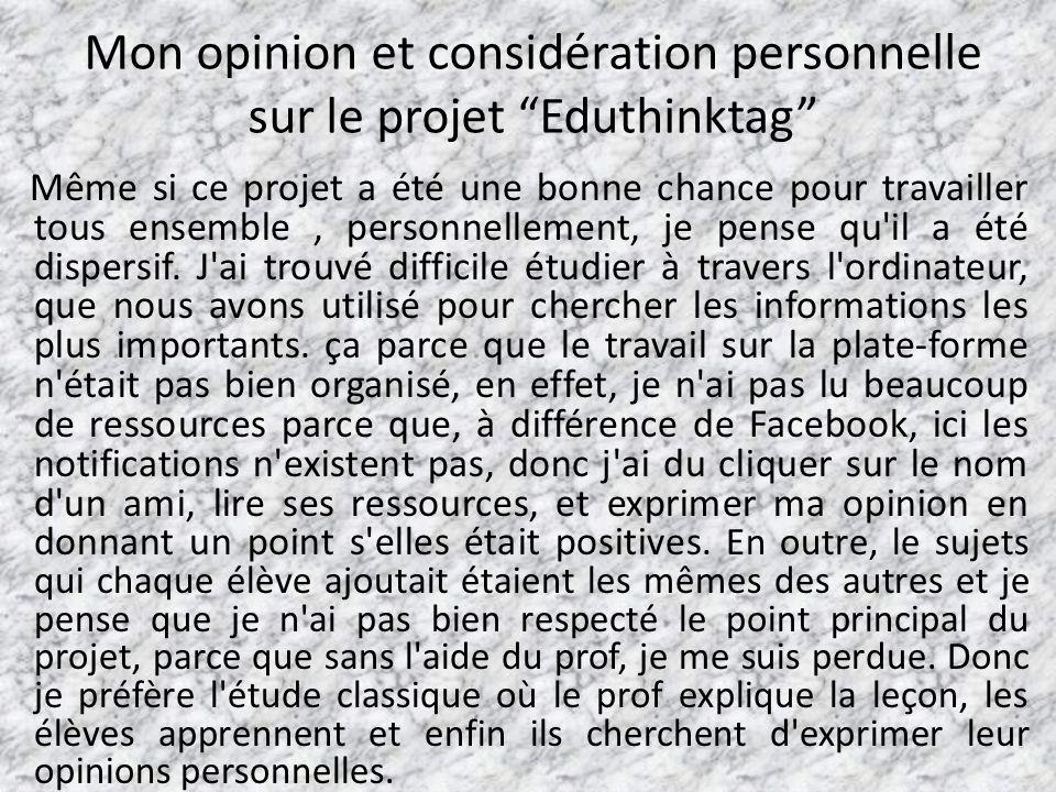 Mon opinion et considération personnelle sur le projet Eduthinktag Même si ce projet a été une bonne chance pour travailler tous ensemble, personnellement, je pense qu il a été dispersif.