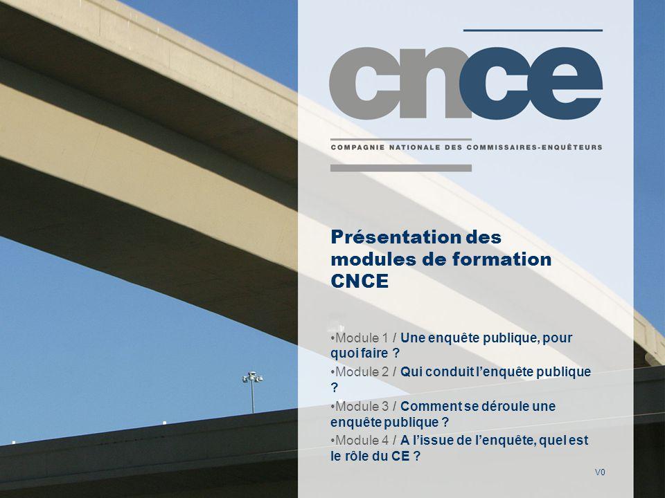 V0 Présentation des modules de formation CNCE Module 1 / Une enquête publique, pour quoi faire .