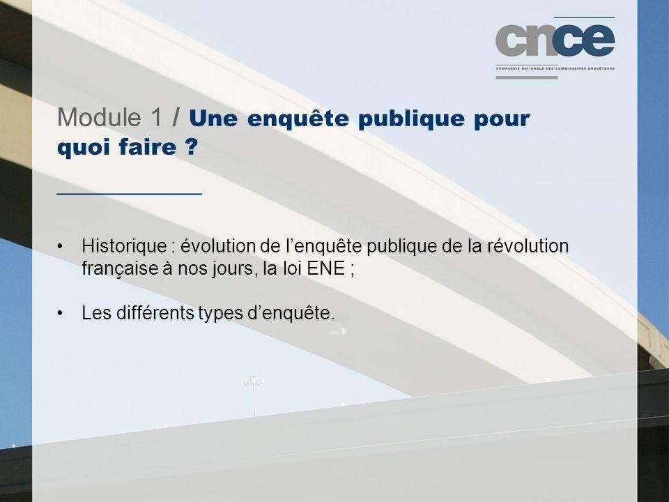 Module 1 / Une enquête publique pour quoi faire ? ___________ Historique : évolution de l'enquête publique de la révolution française à nos jours, la