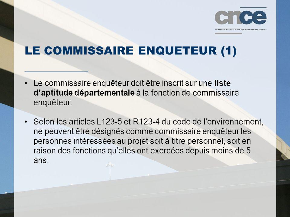 LE COMMISSAIRE ENQUETEUR (1) ___________ Le commissaire enquêteur doit être inscrit sur une liste d'aptitude départementale à la fonction de commissaire enquêteur.