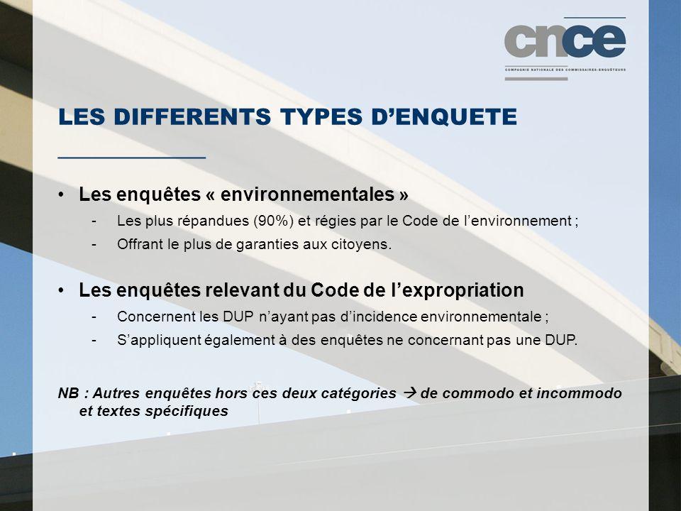LES DIFFERENTS TYPES D'ENQUETE ___________ Les enquêtes « environnementales » - Les plus répandues (90%) et régies par le Code de l'environnement ; - Offrant le plus de garanties aux citoyens.