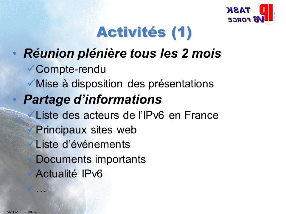 IPv6TF/2 30.09.02 Activités (1) Réunion plénière tous les 2 mois Compte-rendu Mise à disposition des présentations Partage d'informations Liste des acteurs de l'IPv6 en France Principaux sites web Liste d'événements Documents importants Actualité IPv6 …