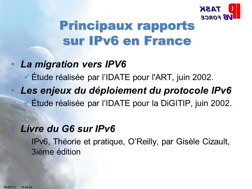 IPv6TF/2 30.09.02 Principaux rapports sur IPv6 en France La migration vers IPV6 Étude réalisée par l'IDATE pour l'ART, juin 2002. Les enjeux du déploi