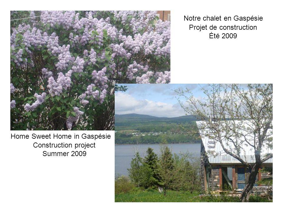 Notre chalet en Gaspésie Home Sweet Home in Gaspésie Projet de construction Été 2009 Construction project Summer 2009