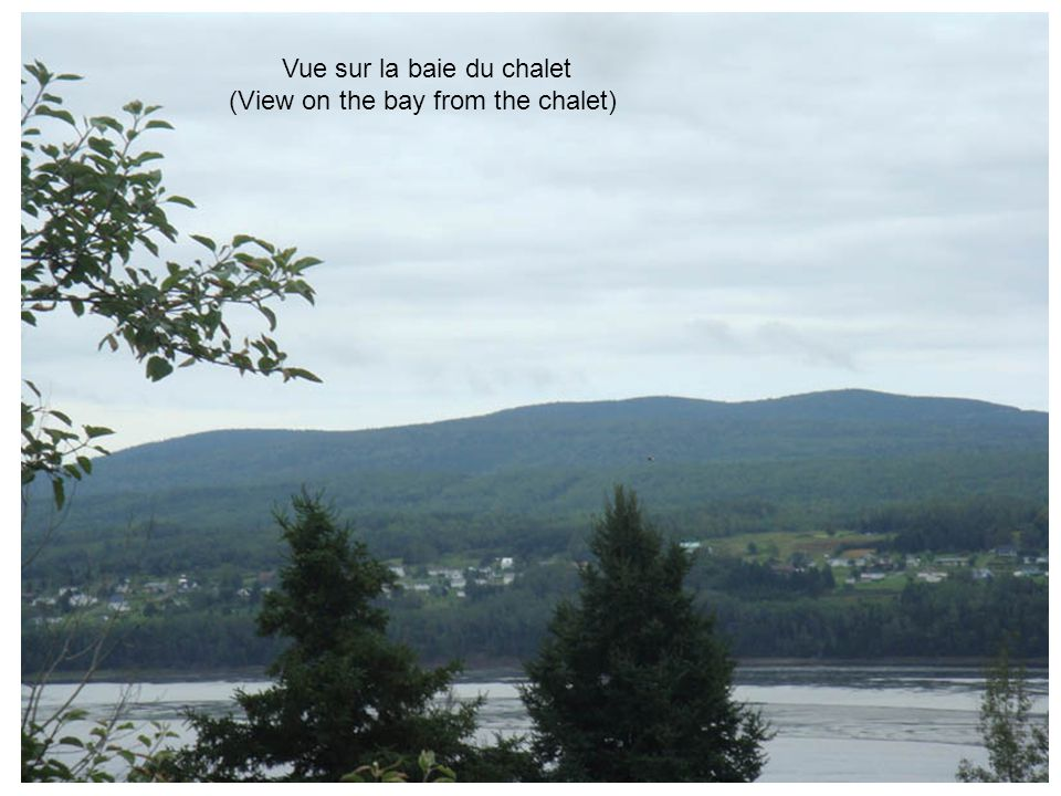Vue sur la baie du chalet (View on the bay from the chalet)