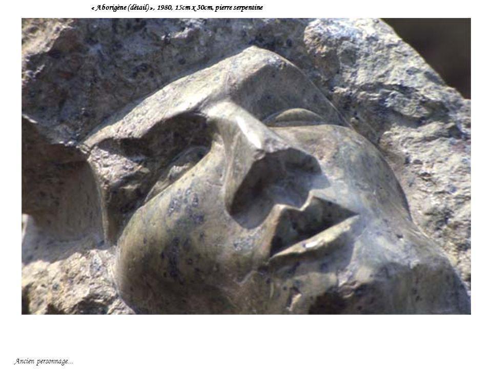 « Aborigène (détail) », 1980, 15cm x 30cm, pierre serpentine Ancien personnage...