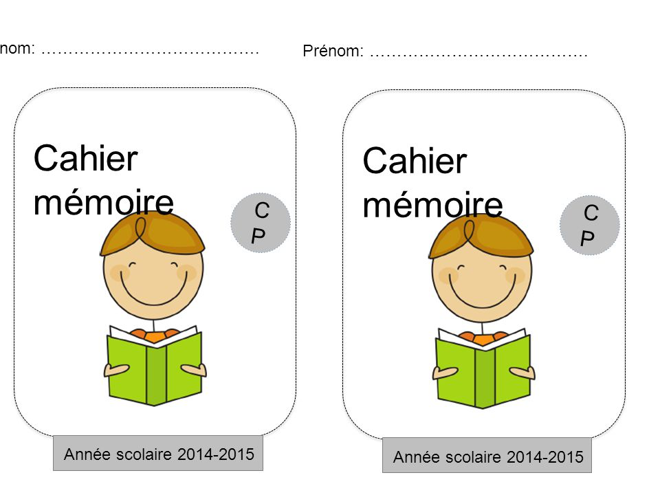 Cahier mémoire Année scolaire 2014-2015 Prénom: …………………………………. CPCP Cahier mémoire Année scolaire 2014-2015 Prénom: …………………………………. CPCP
