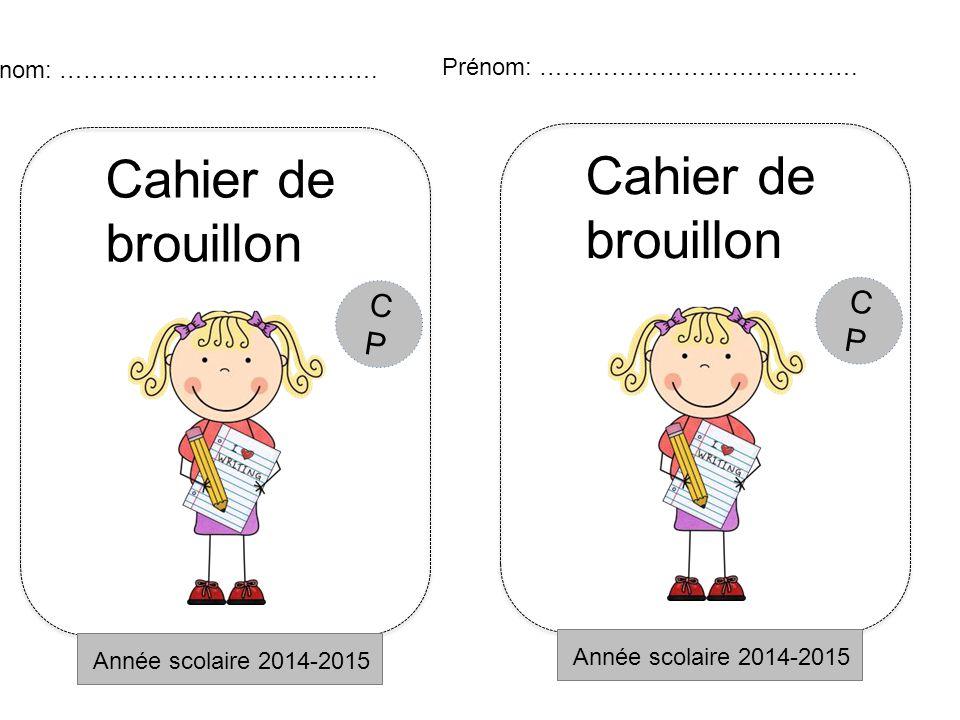Cahier de brouillon Année scolaire 2014-2015 Prénom: …………………………………. CPCP Cahier de brouillon Année scolaire 2014-2015 Prénom: …………………………………. CPCP