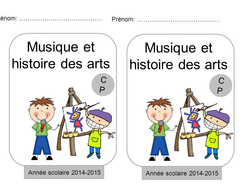 Musique et histoire des arts Année scolaire 2014-2015 Prénom: …………………………………. CPCP Musique et histoire des arts Année scolaire 2014-2015 Prénom: ………………