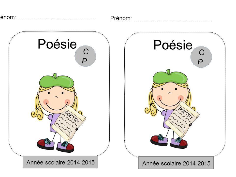 Poésie Année scolaire 2014-2015 Prénom: …………………………………. CPCP Poésie Année scolaire 2014-2015 Prénom: …………………………………. CPCP