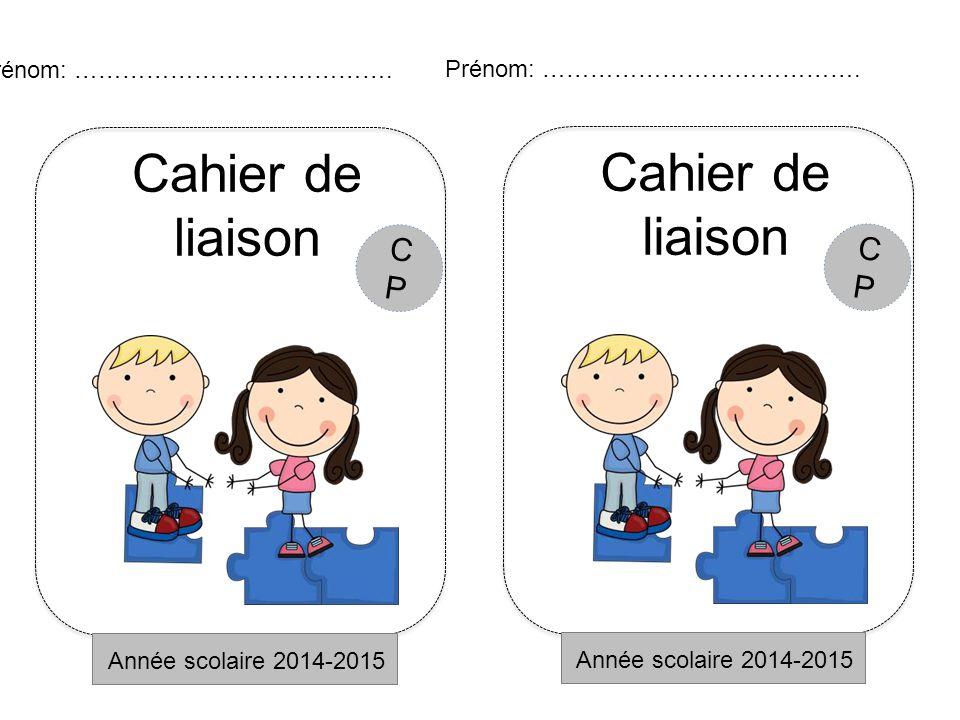 Année scolaire 2014-2015 Prénom: …………………………………. CPCP Cahier de liaison Année scolaire 2014-2015 Prénom: …………………………………. CPCP Cahier de liaison