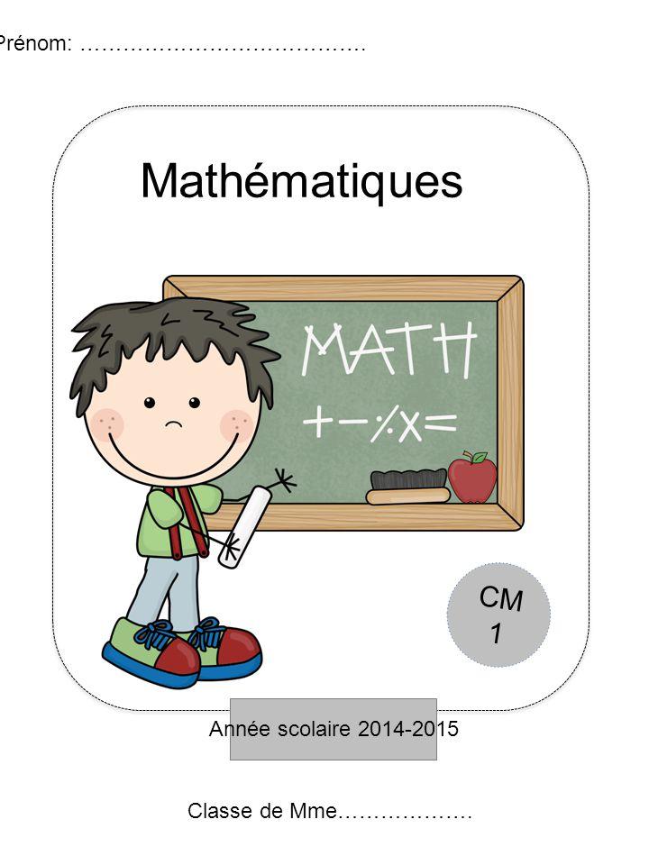 Année scolaire 2014-2015 CM 1 Prénom: …………………………………. Mathématiques Classe de Mme……………….