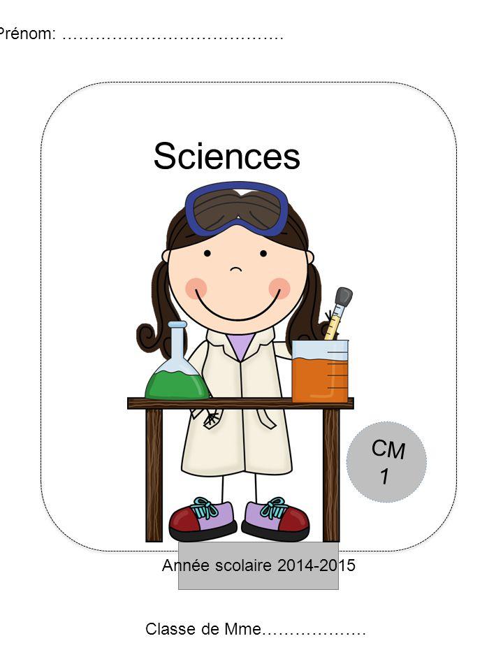 Année scolaire 2014-2015 Prénom: …………………………………. Sciences Classe de Mme………………. CM 1