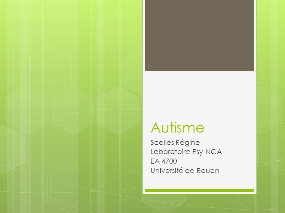 Autisme Scelles Régine Laboratoire Psy-NCA EA 4700 Université de Rouen