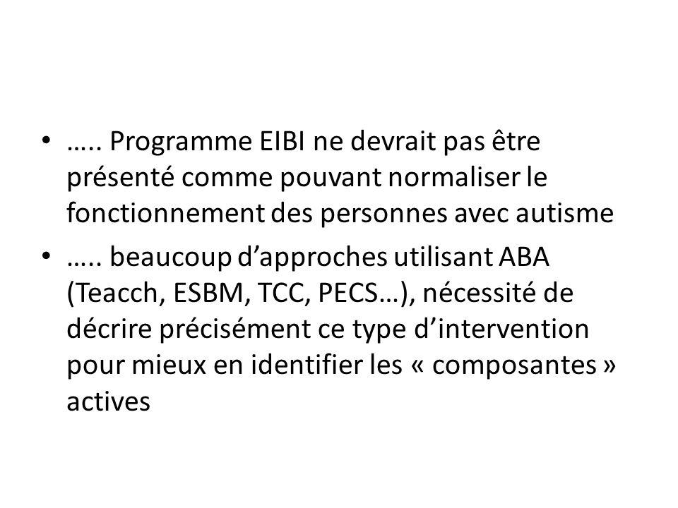 ….. Programme EIBI ne devrait pas être présenté comme pouvant normaliser le fonctionnement des personnes avec autisme ….. beaucoup d'approches utilisa