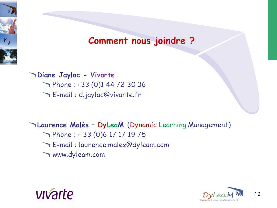 Comment nous joindre ? Diane Jaylac - Vivarte Phone : +33 (0)1 44 72 30 36 E-mail : d.jaylac@vivarte.fr Laurence Malès – DyLeaM (Dynamic Learning Mana
