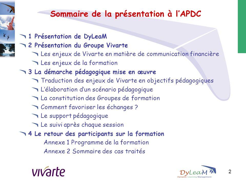Sommaire de la présentation à l'APDC 1 Présentation de DyLeaM 2 Présentation du Groupe Vivarte Les enjeux de Vivarte en matière de communication finan