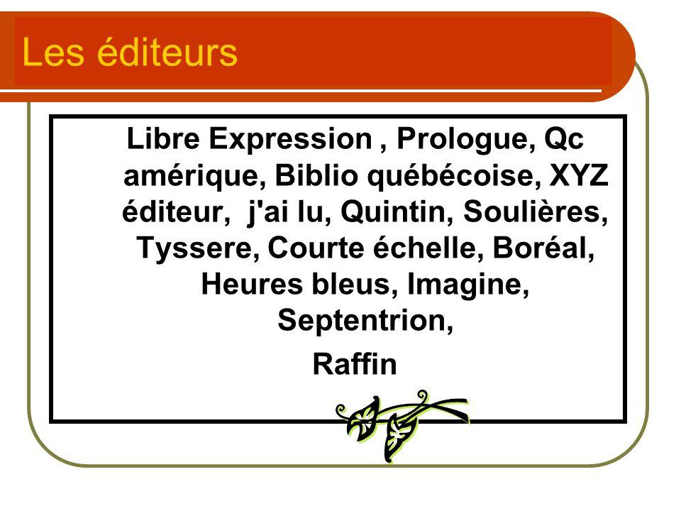 Les éditeurs Libre Expression, Prologue, Qc amérique, Biblio québécoise, XYZ éditeur, j'ai lu, Quintin, Soulières, Tyssere, Courte échelle, Boréal, He