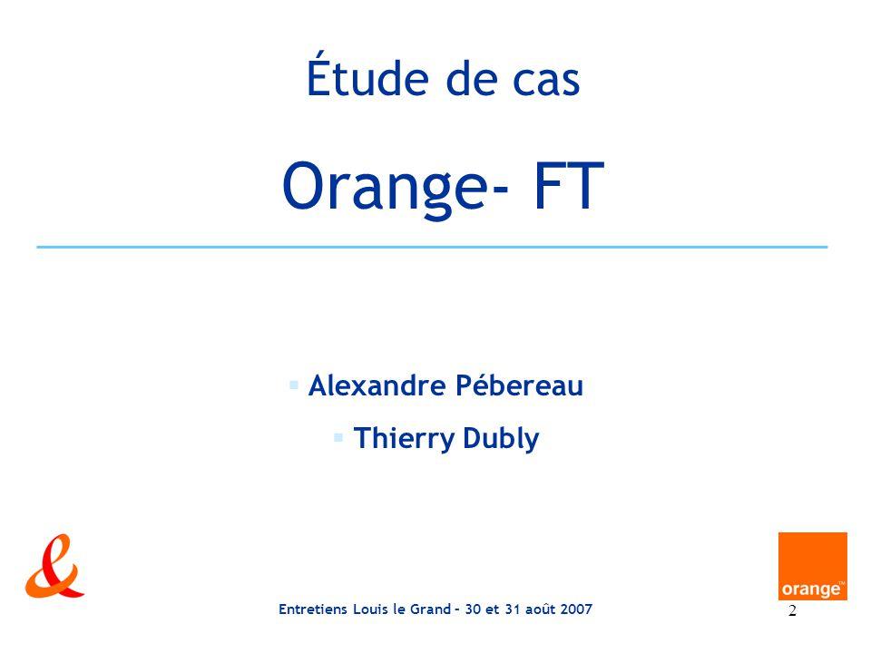 Entretiens Louis le Grand – 30 et 31 août 2007 13 Orange-FT – le prétendant se mobilise (fin) 3.déterminer un prix et les moyens de paiement b) 3 moyens de paiement - avec des actions FT - avec du cash (comptant et/ou à crédit) - par des apports technologiques - par une combinaison des trois.