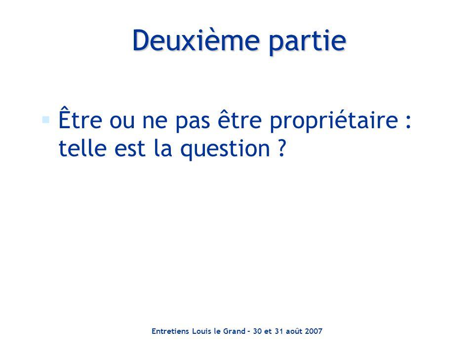 Entretiens Louis le Grand – 30 et 31 août 2007  Être ou ne pas être propriétaire : telle est la question ? Deuxième partie