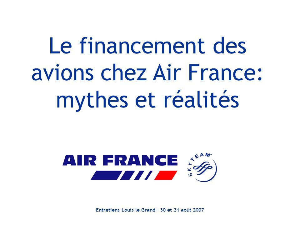 Entretiens Louis le Grand – 30 et 31 août 2007 Le financement des avions chez Air France: mythes et réalités
