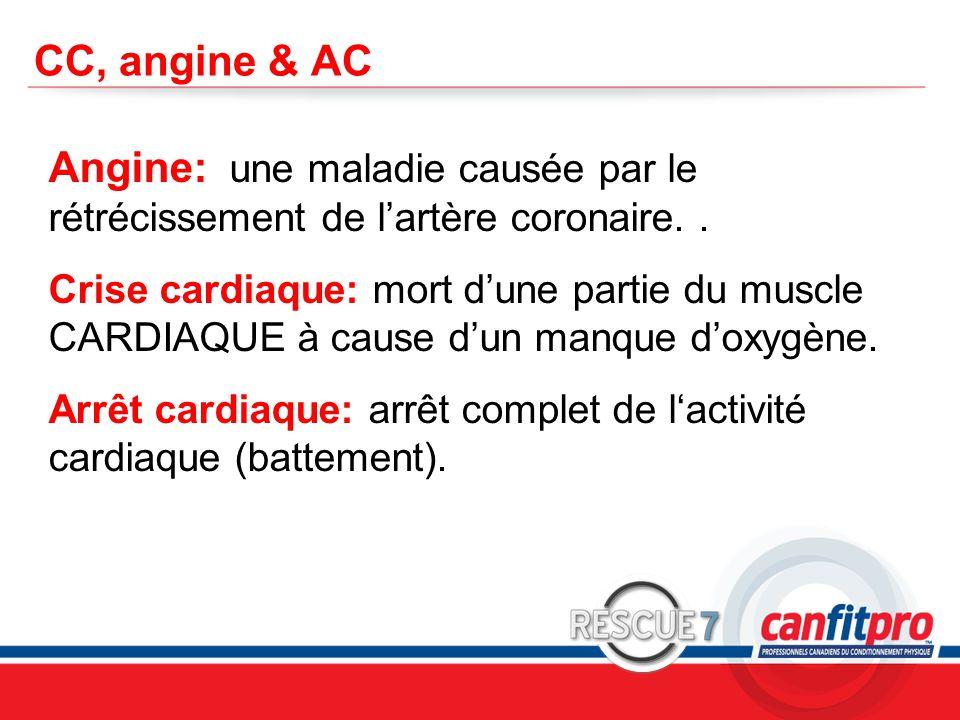 CPR Course Level 1 CC, angine & AC Angine: une maladie causée par le rétrécissement de l'artère coronaire.. Crise cardiaque: mort d'une partie du musc