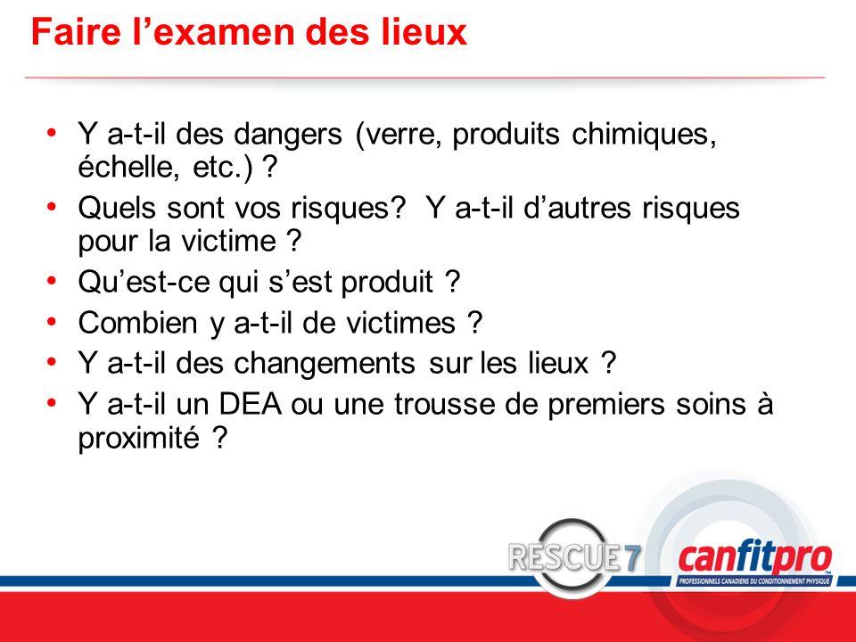 CPR Course Level 1 Faire l'examen des lieux Y a-t-il des dangers (verre, produits chimiques, échelle, etc.) ? Quels sont vos risques? Y a-t-il d'autre