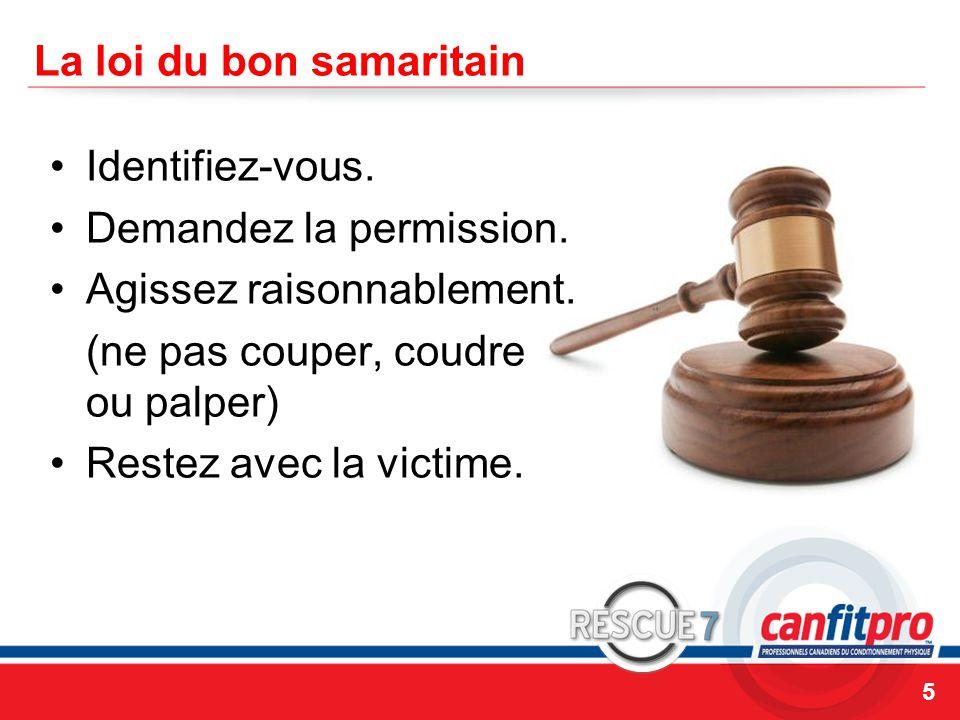 CPR Course Level 1 La loi du bon samaritain Identifiez-vous. Demandez la permission. Agissez raisonnablement. (ne pas couper, coudre ou palper) Restez