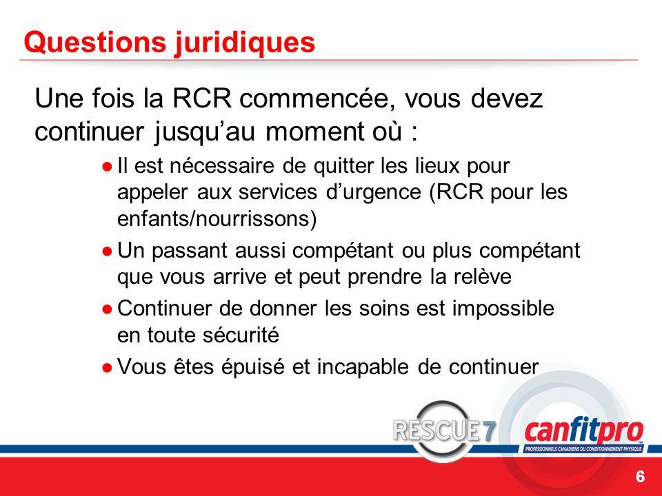 CPR Course Level 1 Questions juridiques Une fois la RCR commencée, vous devez continuer jusqu'au moment où : ●Il est nécessaire de quitter les lieux p