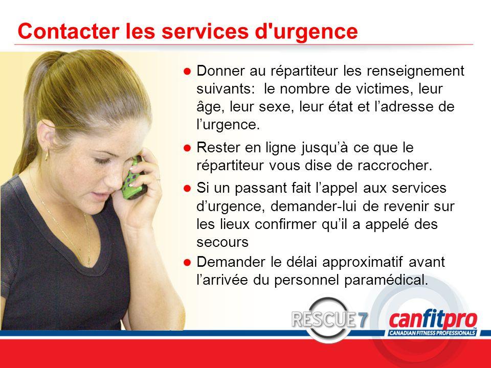 CPR Course Level 1 Contacter les services d urgence ● Donner au répartiteur les renseignement suivants: le nombre de victimes, leur âge, leur sexe, leur état et l'adresse de l'urgence.