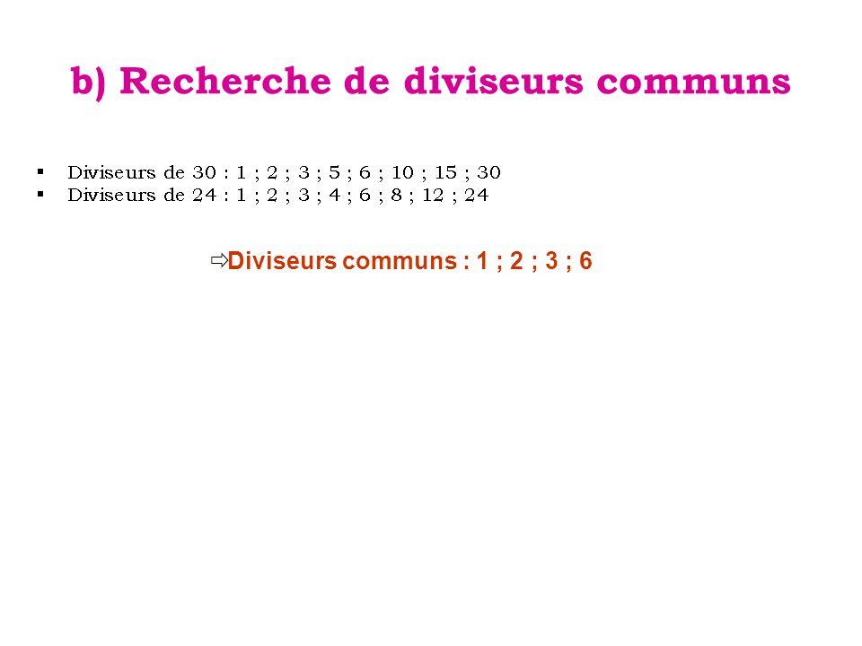 b) Recherche de diviseurs communs  Diviseurs communs : 1 ; 2 ; 3 ; 6