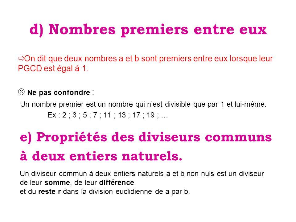 d) Nombres premiers entre eux  On dit que deux nombres a et b sont premiers entre eux lorsque leur PGCD est égal à 1.  Ne pas confondre : Un nombre
