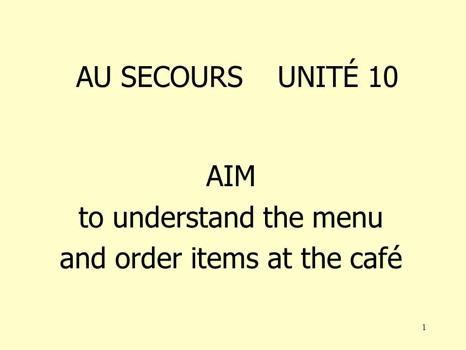 1 AU SECOURS UNITÉ 10 AIM to understand the menu and order items at the café
