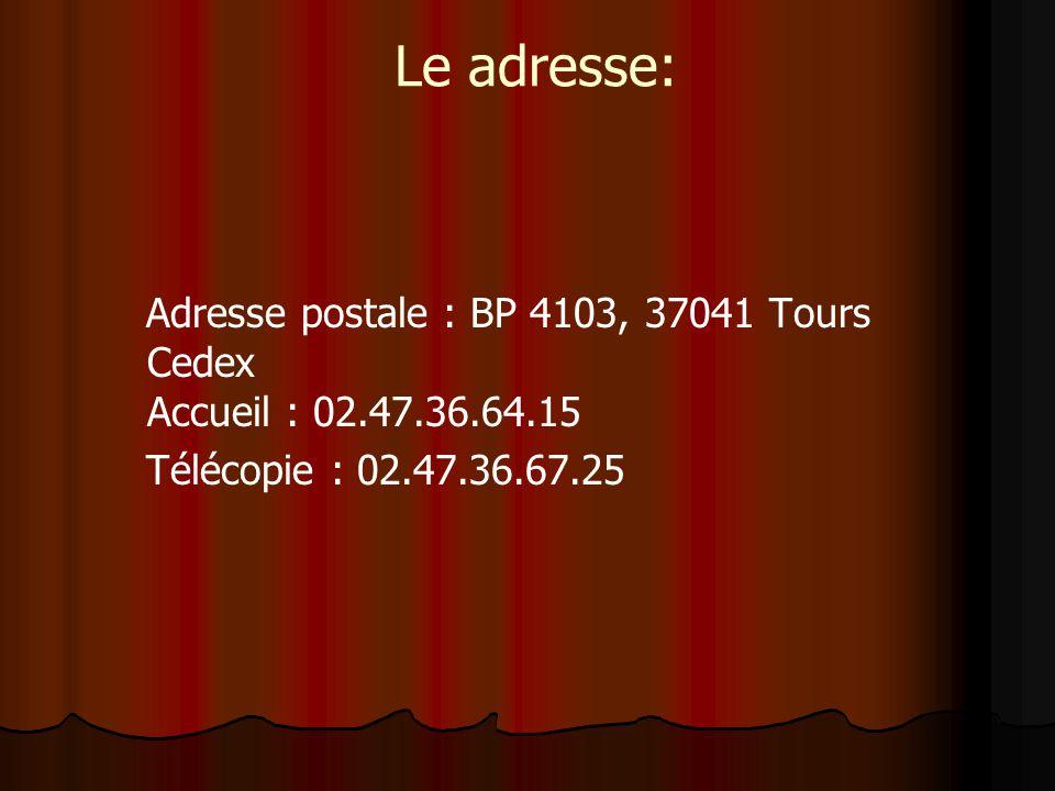 Le adresse: Adresse postale : BP 4103, 37041 Tours Cedex Accueil : 02.47.36.64.15 Télécopie : 02.47.36.67.25