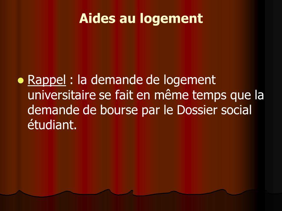 Aides au logement Rappel : la demande de logement universitaire se fait en même temps que la demande de bourse par le Dossier social étudiant.
