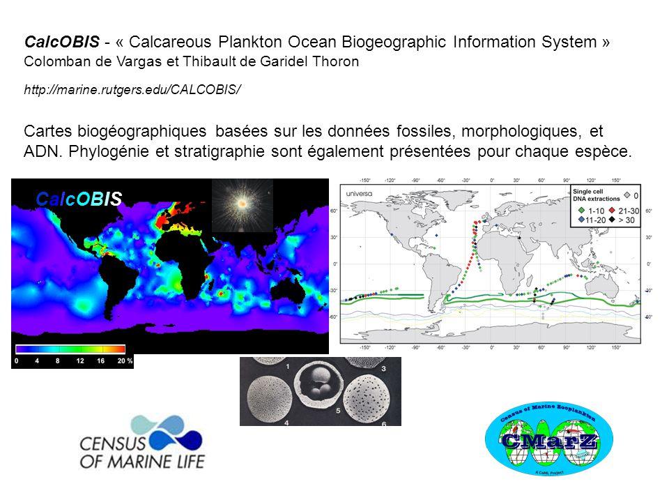 CalcOBISCalcOBIS CalcOBIS - « Calcareous Plankton Ocean Biogeographic Information System » Colomban de Vargas et Thibault de Garidel Thoron http://marine.rutgers.edu/CALCOBIS/ Cartes biogéographiques basées sur les données fossiles, morphologiques, et ADN.