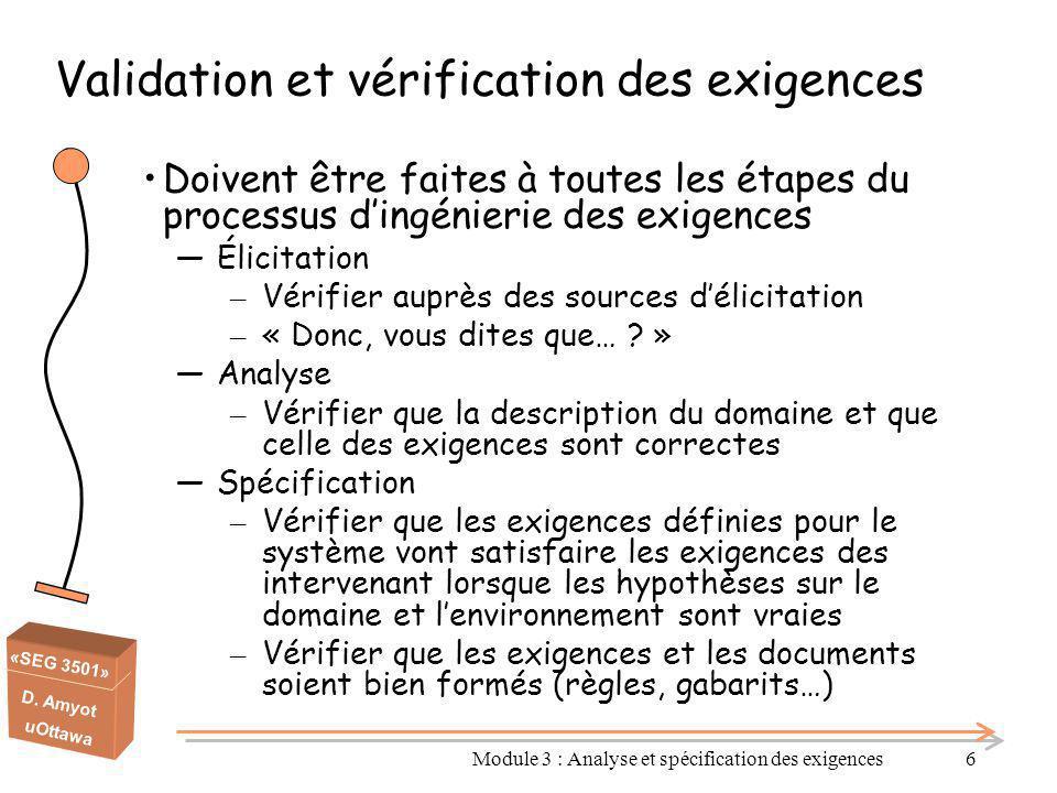 «SEG 3501» D. Amyot uOttawa Validation et vérification des exigences Doivent être faites à toutes les étapes du processus d'ingénierie des exigences ―
