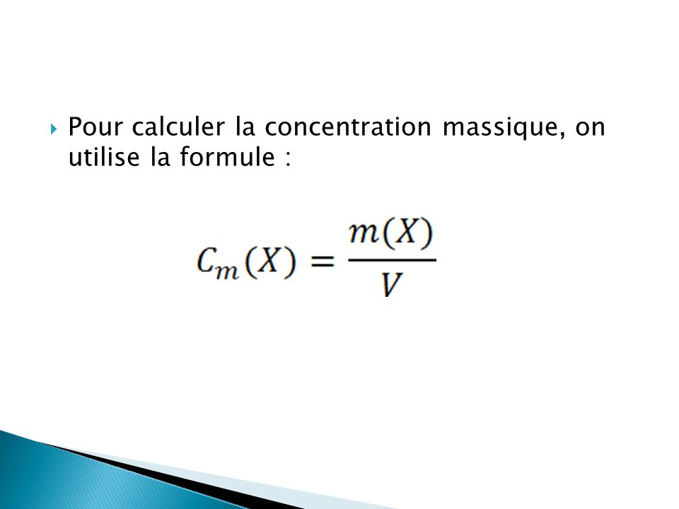  En ce qui concerne la concentration molaire, on la calcule à l'aide de : Avec :