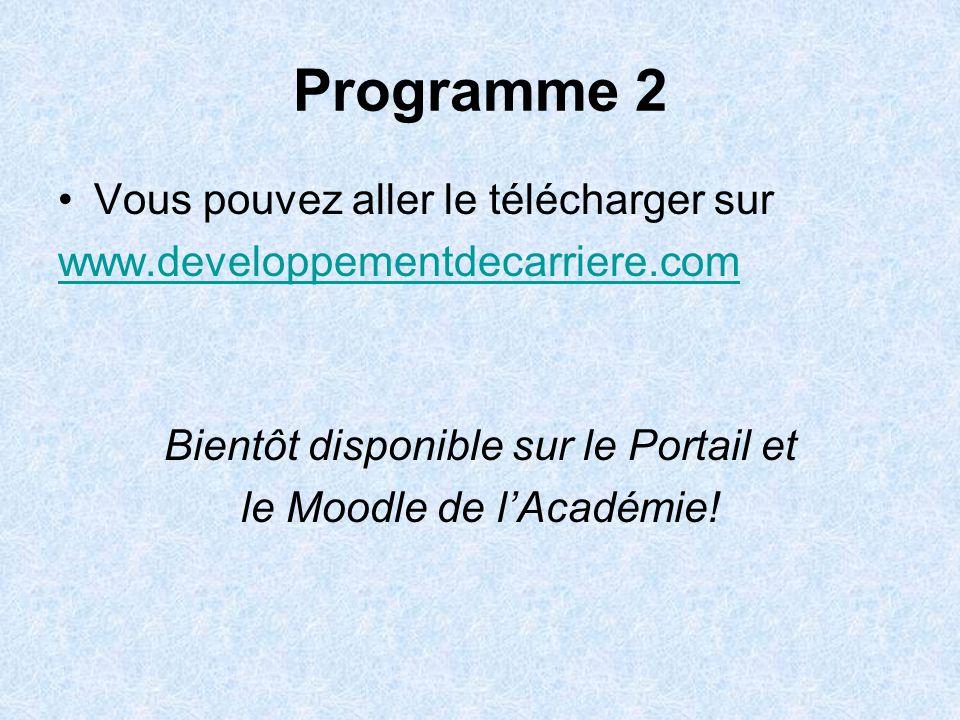 Programme 2 Vous pouvez aller le télécharger sur www.developpementdecarriere.com Bientôt disponible sur le Portail et le Moodle de l'Académie!