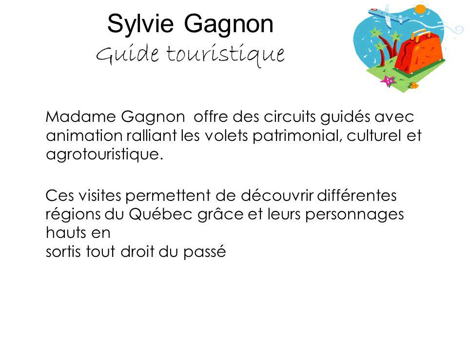 Sylvie Gagnon Guide touristique Madame Gagnon offre des circuits guidés avec animation ralliant les volets patrimonial, culturel et agrotouristique. C