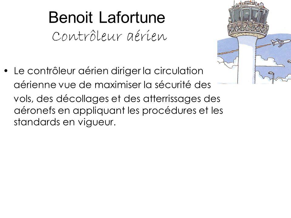 Benoit Lafortune Contrôleur aérien Le contrôleur aérien diriger la circulation aérienne vue de maximiser la sécurité des vols, des décollages et des a