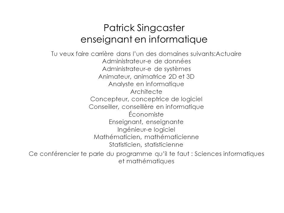 Patrick Singcaster enseignant en informatique Tu veux faire carrière dans l'un des domaines suivants:Actuaire Administrateur-e de données Administrate