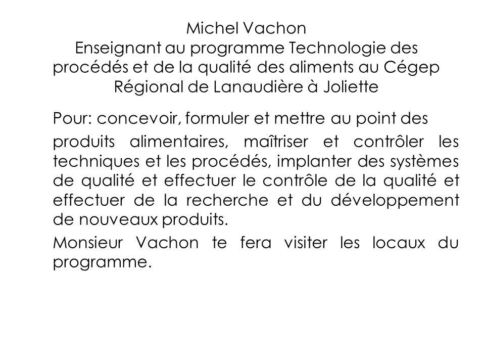 Michel Vachon Enseignant au programme Technologie des procédés et de la qualité des aliments au Cégep Régional de Lanaudière à Joliette Pour: concevoi