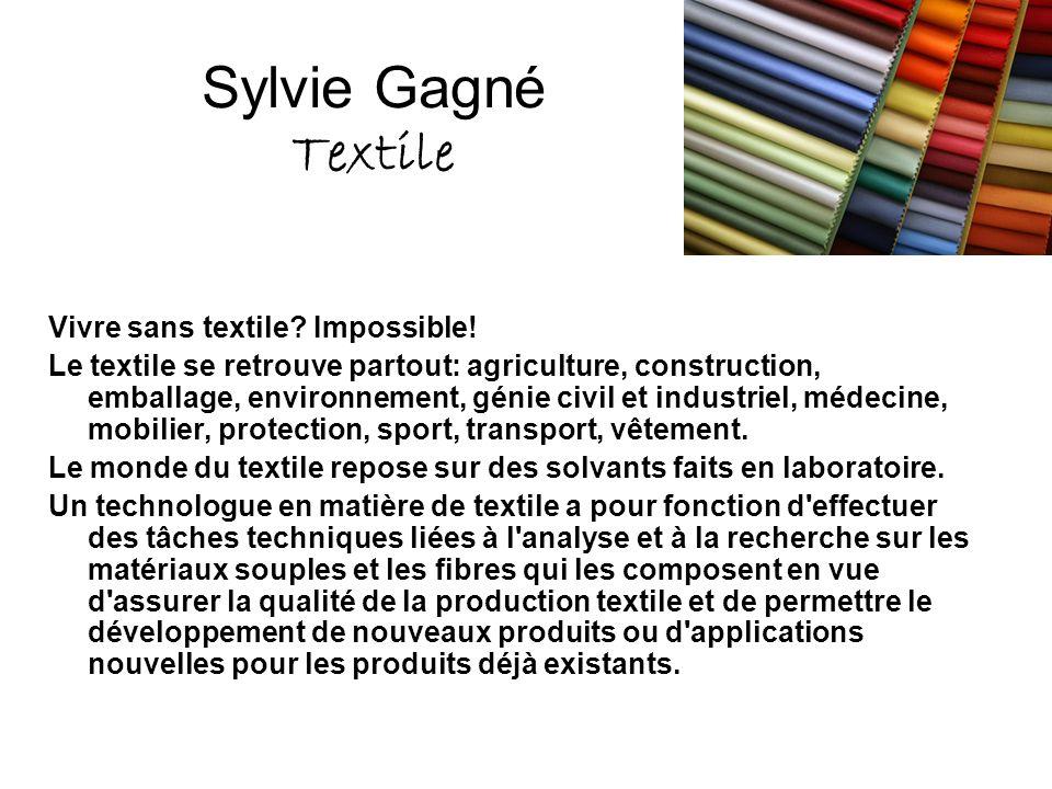 Sylvie Gagné Textile Vivre sans textile? Impossible! Le textile se retrouve partout: agriculture, construction, emballage, environnement, génie civil