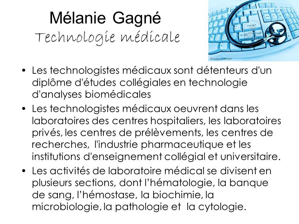 Mélanie Gagné Technologie médicale Les technologistes médicaux sont détenteurs d'un diplôme d'études collégiales en technologie d'analyses biomédicale
