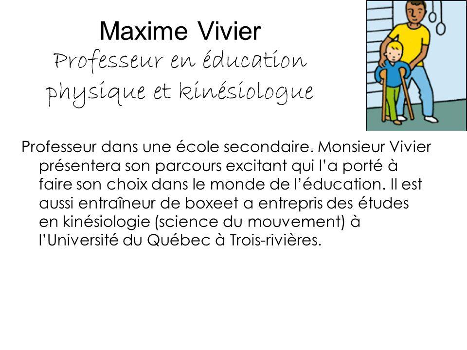 Maxime Vivier Professeur en éducation physique et kinésiologue Professeur dans une école secondaire. Monsieur Vivier présentera son parcours excitant