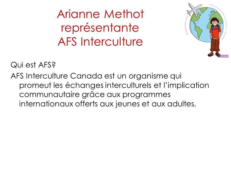 Arianne Methot représentante AFS Interculture Qui est AFS? AFS Interculture Canada est un organisme qui promeut les échanges interculturels et l'impli