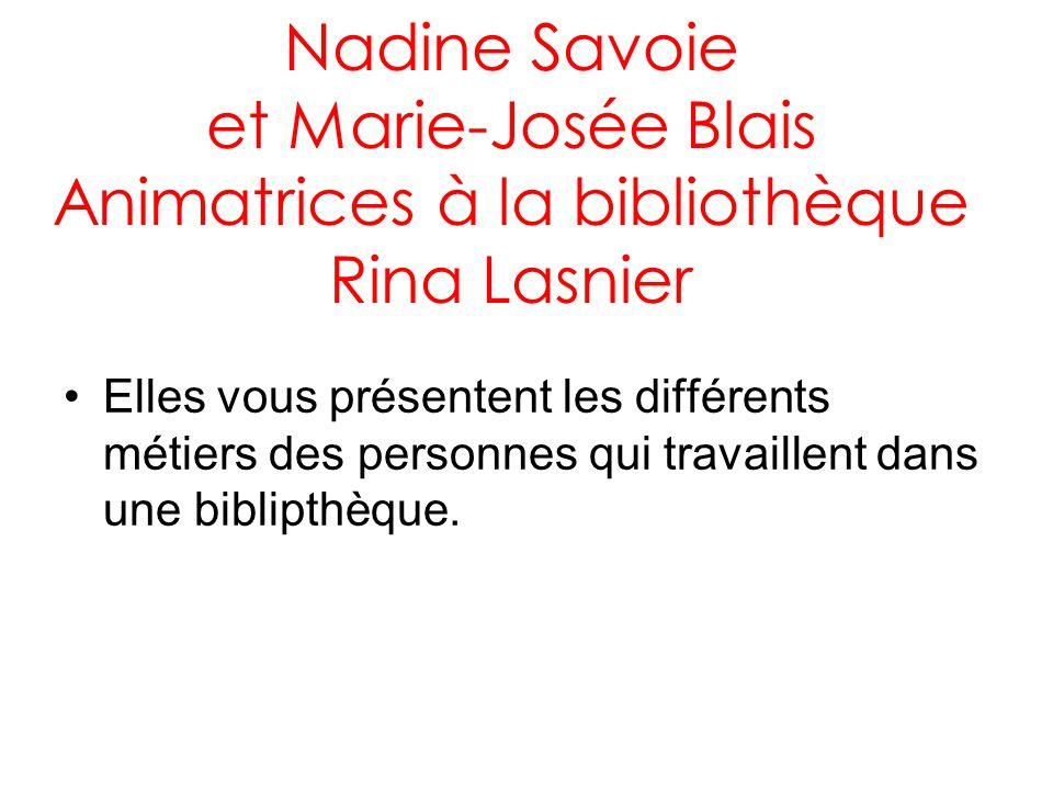 Nadine Savoie et Marie-Josée Blais Animatrices à la bibliothèque Rina Lasnier Elles vous présentent les différents métiers des personnes qui travaille